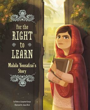 Review: For the Right to Learn: Malala Yousafzai's Story by Rebecca Langston-George and Janna Bock (illustrator)