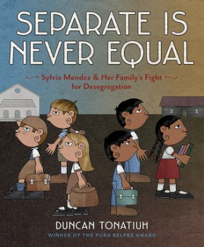 Review: Separate is Never Equal: Sylvia Mendez and Her Family's Fight for Desegregation by Duncan Tonatiuh (Reviewed by Anne Floyd)