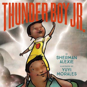 Review: Thunder Boy Jr. by Serman Alexie, illustrated by Yuyi Morales