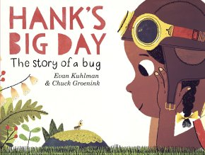 Review: Hank's Big Day: The Story of a Bug by Evan Kuhlman. Ill ChuckGroenink